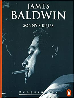 """an analysis of the authors experiences in sonnys blues by james baldwin Setting analysis sonny's blues sonny's blues, james baldwin illustrates this many-faceted a character analysis of the protagonist in """"sonny's blues."""