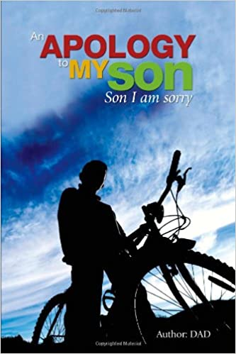 An Apology To My Son: DAD, .: 9780557006700: Amazon.com: Books