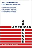 img - for American Gridlock: Why the Right and Left Are Both Wrong - Commonsense 101 Solutions to the Economic Crises book / textbook / text book