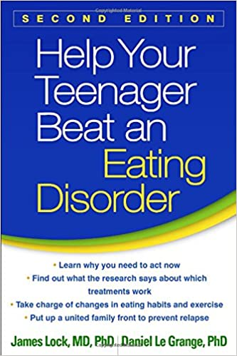 Help your Teenager Beat an Eating Disorder, James Lock, M.D. & Daniel LeGrange, PhD (FBT handbook for parents)