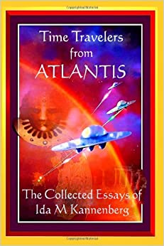 Time Travelers From Atlantis: The Collected Essays of Ida M Kannenberg