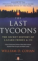 The Last Tycoons: The Secret History of Lazard Fr?res & Co.: The Secret History of Lazard Freres & Co. by Cohan, William D. (2008) Paperback
