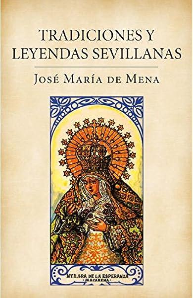 Tradiciones y leyendas sevillanas (Obras diversas): Amazon.es: De Mena, Jose Maria: Libros