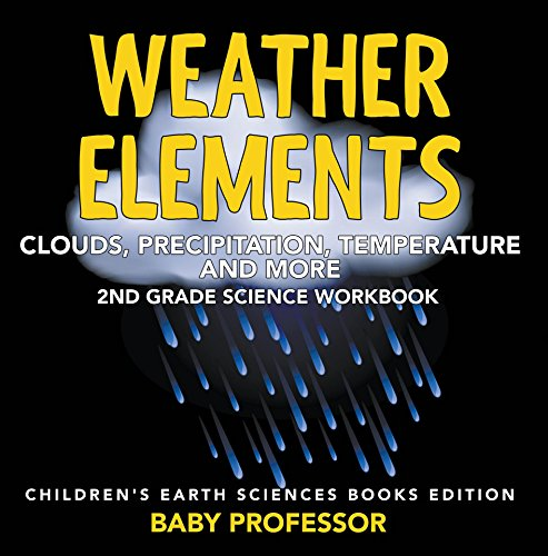 Lab Worksheets (Weather Elements (Clouds, Precipitation, Temperature and More): 2nd Grade Science Workbook | Children's Earth Sciences Books Edition)