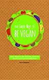 img - for 52 Simple Ways to Be Vegan: Easy Ways to Eat Natural, Save the Earth, and Live Cruelty-Free book / textbook / text book