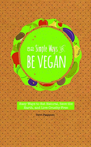 52 Simple Ways to Be Vegan: Easy Ways to Eat Natural, Save the Earth, and Live Cruelty-Free