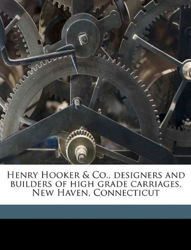 Download Henry Hooker & Co., designers and builders of high grade carriages, New Haven, Connecticut PDF