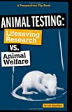 Animal Testing: Life-Saving Research vs. Animal Welfare (Perspectives Flip Books: Issues)