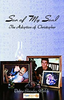 Son of My Soul - The Adoption of  Christopher by [Shiveley Welch, Debra]