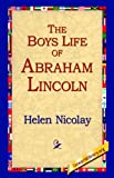 The Boys Life of Abraham Lincoln, Helen Nicolay, 1595404341