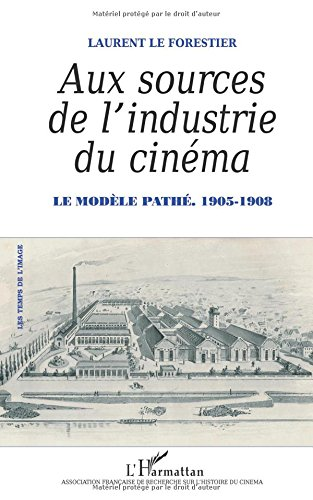 Download Aux sources de l'industrie du cinéma: Le modèle Pathé - 1905-1908 (French Edition) ebook