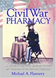 Civil War Pharmacy: A History of Drugs, Drug Supply and Provision, and Therapeutics for the Union and Confederacy (Pharmaceutical Heritage)
