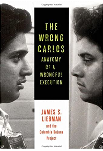 The Wrong Carlos Anatomy Of A Wrongful Execution James Liebman