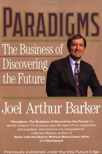 Paradigms: The Business of Discovering the Future Reprint edition by Joel Arthur Barker (1993) Paperback
