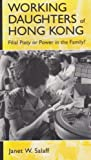 Working Daughters of Hong Kong : Filial Piety or Power in the Family?, Salaff, Janet W. and Salaff, Janet, 0231102259