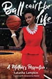 img - for Ball Can't Be Life: A Mother's Perspective book / textbook / text book