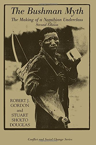 The Bushman Myth: The Making of a Namibian Underclass (Conflict and Social Change Series)