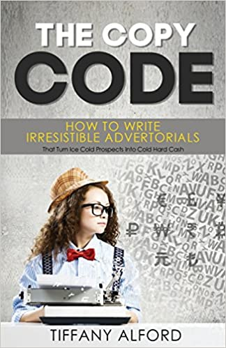 The copy code how to write irresistible advertorials that turn ice the copy code how to write irresistible advertorials that turn ice cold prospects into cold hard cash tiffany alford 9781975653804 amazon books fandeluxe Image collections