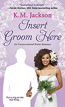 Insert Groom Here (Unconventional Brides Romance) by [Jackson, K.M.]
