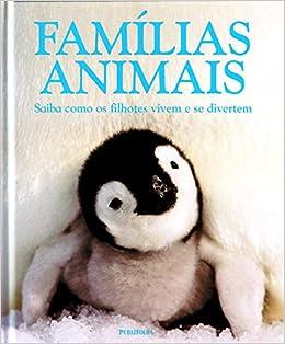 Famílias Animais. Saiba Como Os Filhotes Vivem E Se Divertem (Em Portuguese do Brasil): Vários Autores: 9788574028866: Amazon.com: Books