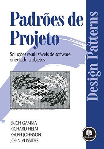 Padrões de Projetos: Soluções Reutilizáveis de Software Orientados a Objetos