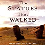 The Statues That Walked: Unraveling the Mystery of Easter Island | Terry Hunt,Carl Lipo