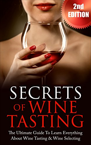 Wine Tasting: Secrets of Wine Tasting - The Ultimate Guide To Learn Everything About Wine Tasting & Wine Pairing (Wine Selecting, Wine Variety, Wine Making, Wine Education) by David Dolore
