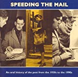 Speeding the Mail: An Oral History of the Post from the 1930s to the 1990s (extracts from Recorded Interviews with Postal Workers Past and Present)