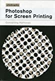 Photoshop for Screen Printing: Converting Halftones (Screen Printed Screen Printing Manuals)