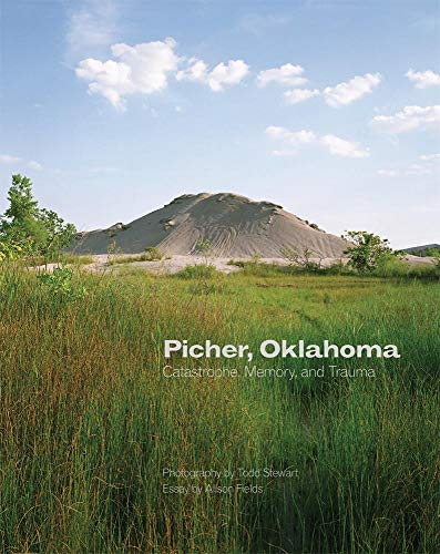 Picher, Oklahoma: Catastrophe, Memory, and Trauma (The Charles M. Russell Center Series on Art and Photography of the American ()