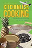 Kitchenless Cooking, Susan M. Otsuki, 1475918666