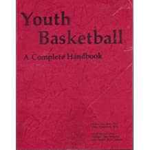 Youth Basketball: A Complete Handbook
