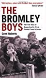 The Bromley Boys: The True Story of Supporting the Worst Football Team in Britain by Dave Roberts (2008-08-18)