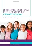 Developing Emotional Intelligence in the Primary School, Colverd, Sue and Hodgkin, Bernard, 0415569435