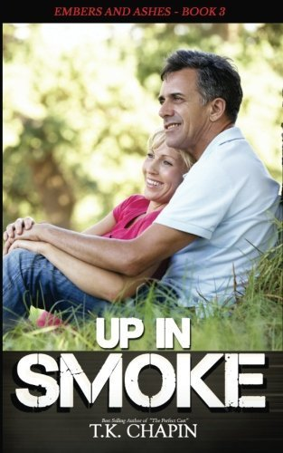 Up in Smoke: Christian Romantic Suspense (Embers & Ashes) (Volume 3) by T.K. Chapin (2015-11-18)