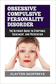 Obsessive Compulsive Personality Disorder: The Ultimate ...