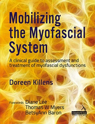 Mobilizing the Myofascial System: A Clinical Guide to Assessment and Treatment of Myofascial Dysfunctions
