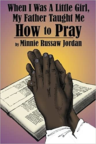 Book When I Was A Little Girl, My Father Taught Me How To Pray by Jordan, Minnie Russaw (2012)