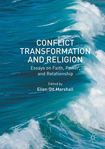 Conflict Transformation and Religion: Essays on Faith, Power, and Relationship