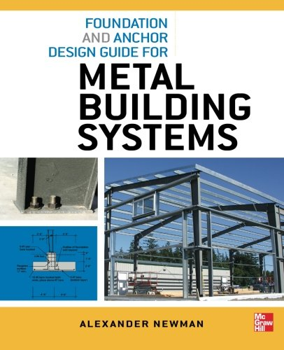 Foundation and Anchor Design Guide for Metal Building Systems by Alexander Newman.pdf