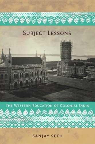 Subject Lessons: The Western Education of Colonial India (Politics, History, and Culture)