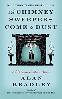As Chimney Sweepers Come to Dust: A Flavia de Luce Novel by [Bradley, Alan]