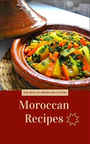 Moroccan Recipes : The best of moroccan cuisine: delicious recipes from Morocco