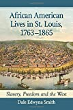 img - for African American Lives in St. Louis, 1763-1865: Slavery, Freedom and the West book / textbook / text book