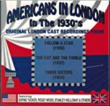 Americans In London In The 1930's: Original London Cast Recordings From Follow A Star (1930) / The Cat And The Fiddle (1932) / Three Sisters (1934)