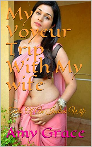 My Voyeur Trip With  My wife: Tales Of An Indian Wife
