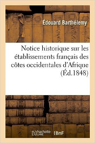 Téléchargement Notice historique sur les établissements français des côtes occidentales d'Afrique, (Éd.1848) pdf epub