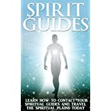 Spirit Guides: Learn How to Contact Your Spiritual Guides and Travel the Spiritual Plane Today (Spirit Guides and Angels, Spirit Animals, Spiritual Plane, ... Spirits Walk, Spirits End, Spirituality)