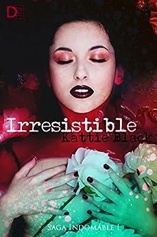 Irresistible: Saga Indomable I (Spanish Edition) by [Black, Kattie]