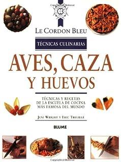 Aves,caza y huevos (Le Cordon Bleu Tecnicas Culinarias / Le Cordon Bleu Culinary